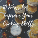 10 Ways to Improve Your Cooking Skills